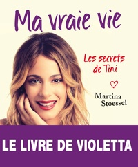 Martina Stoessel - Ma vraie vie - Les secrets de Tini.