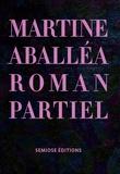 Martine Aballéa et Pascale Cassagnau - Martine Aballéa - Roman partiel.