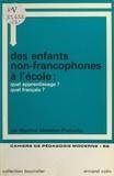 Martine Abdallah-Pretceille et Louis Porcher - Des enfants non-francophones à l'école : quel apprentissage ? quel français ?.