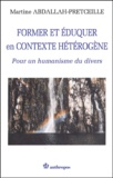 Martine Abdallah-Pretceille - Former et éduquer en contexte hétérogène. - Pour un humanisme du divers.
