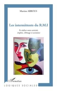 Martine Abrous - Les intermittents du RMI - Se réaliser entre activités, emplois, chômage et assistance.