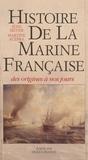 Martine Acerra et  Meyer - Histoire de la marine française - Des origines à nos jours.