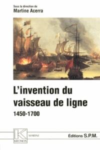 Martine Acerra - L'invention du vaisseau de ligne (1450-1700).