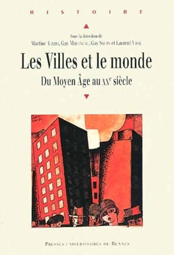 Martine Acerra et Guy Martinière - Les Villes et le monde - Du Moyen Age au XXe siècle.