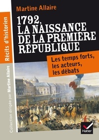 Martine Allaire - Récits d'historien, 1792 La naissance de la 1re république - Les temps forts, les acteurs, les débats.