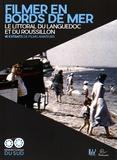 Martine Ambert et Martin-Luc Bonnardot - Filmer en bords de mer - Le littoral du Languedoc et du Roussillon, 40 extraits de films amateurs. 1 DVD