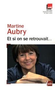 Martine Aubry - Et si on se retrouvait....