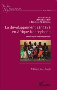 Martine Audibert et Dominique Kondji Kondji - Le développement sanitaire en Afrique francophone - Enjeux et perspectives post-2015.