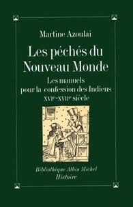 Martine Azoulai - Les péchés du Nouveau Monde - Les manuels pour la confession des Indiens, XVIe-XVIIe siècle.