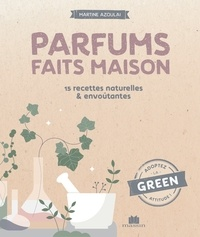 Martine Azoulai - Parfums faits maison - 30 recettes naturelles & envoûtantes.