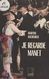 Martine Bacherich et Jörg P. Anders - Je regarde Manet.