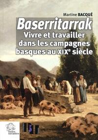 Martine Bacqué - Baserritarrak - Vivre et travailler dans les campagnes basques au XIXe siècle.