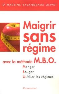 Martine Balandraux Olivet - Maigrir sans régime avec la méthode MBO.