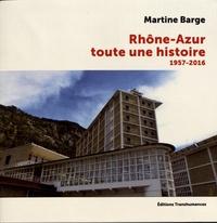Martine Barge - Rhône-Azur, toute une histoire (1957-2016).