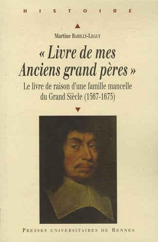 Livre De Mes Anciens Grands Peres Le Livre De Raison D Une Famille Mancelle Du Grand Siecle 1567 1675