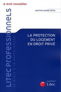 Martine Barré-Pépin - La protection du logement en droit privé.