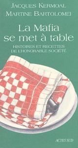 Martine Bartolomei et Jacques Kermoal - La Mafia se met à table - Histoires et recettes de l'honorable société.