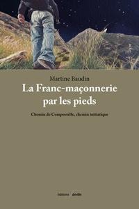 Martine Baudin - La Franc-maçonnerie par les pieds - Chemin de Compostelle, chemin initiatique.