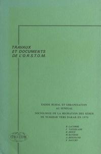 Martine Bavière et Alain Bertrand - Exode rural et urbanisation au Sénégal - Sociologie de la migration des Sérèr de Niakhar vers Dakar en 1970.