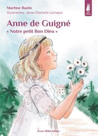 """Martine Bazin - Anne de Guigné - """"Notre petit Bon Dieu""""."""