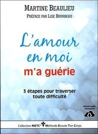 Martine Beaulieu - L'amour en moi m'a guérie - 3 étapes pour traverser toute difficulté.