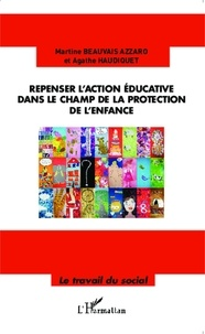 Martine Beauvais Azzaro et Agathe Haudiquet - Repenser l'action éducative dans le champ de la protection de l'enfance.
