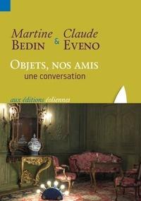 Martine Bedin et Claude Eveno - Objets, nos amis - Une conversation.