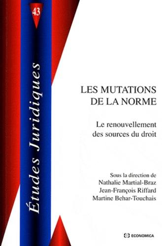 Martine Behar-Touchais et Jean-François Riffard - Les mutations de la norme - Renouvellement des sources du droit.