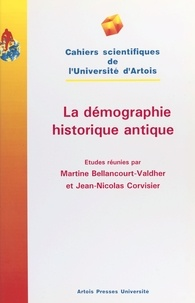 Martine Bellancourt-Valdher et  Collectif - La démographie historique antique - [premier Colloque international de démographie historique antique, Arras, 22 et 23 novembre 1996].