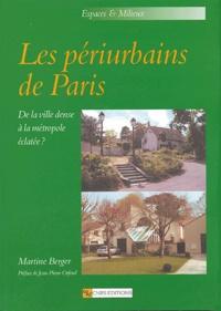 Martine Berger - Les périurbains de Paris - De la ville dense à la métropole éclatée ?. 1 Cédérom