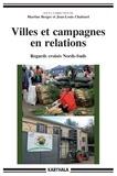 Martine Berger et Jean-Louis Chaléard - Villes et campagnes en relations - Regards croisés Nords-Suds.
