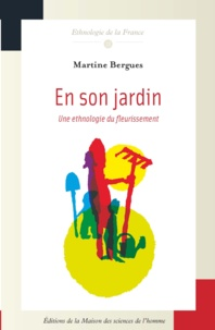 Martine Bergues - En son jardin - Une ethnologie du fleurissement.