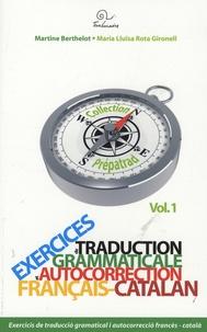Martine Berthelot et Maria Lluïsa Rota Gironell - Exercices de traduction grammaticale et autocorrection - Volume 1, Français-catalan.