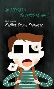 Martine Bisson Rodriguez - Au secours ! Je perds la vue !.