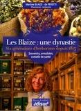 Martine Blaize-de Peretti - Les Blaize : une dynastie - Six générations d'herboristes depuis 1815.