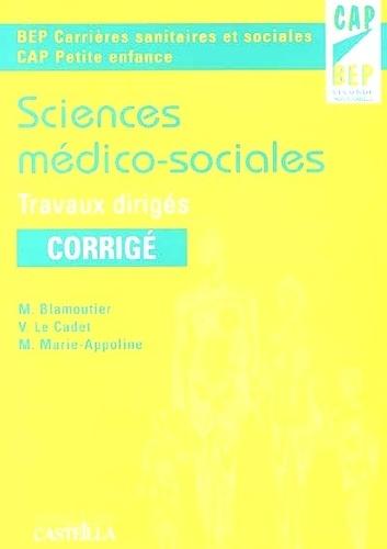 Martine Blamoutier et Valérie Le Cadet - Sciences médico-sociales BEP carrières sanitaires et sociales 2nde professionnelle CAP petite enfance - Travaux dirigés, corrigés.