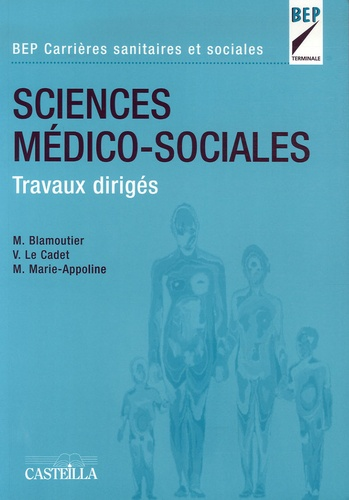Martine Blamoutier et Valérie Le Cadet - Sciences Médico-Sociales BEP Carrières sanitaires et sociales - Travaux dirigés.