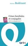Martine Bodénant - Crises familiales et conjugales - Quel accompagnement ?.
