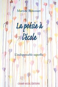 Martine Boncourt - La poésie à l'école - L'indispensable superflu.