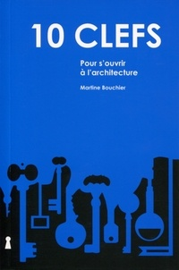 Martine Bouchier - 10 clefs pour s'ouvrir à l'architecture.