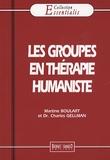Martine Boulart et Charles Gellman - Les groupes en thérapie humaniste.
