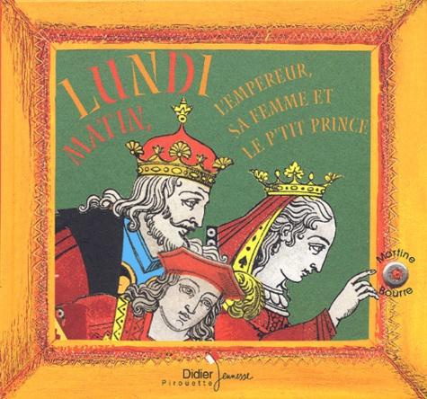 Martine Bourre - Lundi matin, l'empereur, sa femme et le petit prince.