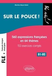Martine Boyer-Dalat - Sur le pouce ! - 560 Expressions françaises en 64 thèmes, 153 exercices corrigés, B1-B2.