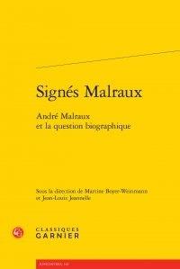 Martine Boyer-Weinmann et Jean-Louis Jeannelle - Signés Malraux - André Malraux et la question biographique.