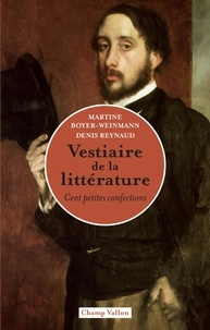 Martine Boyer-Weinmann et Denis Reynaud - Vestiaire de la littérature - Cent petites confections.