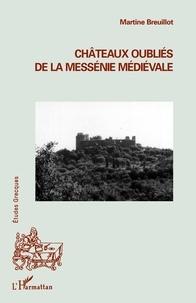 Martine Breuillot - Châteaux oubliés de la Messénie médiévale.