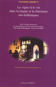 Martine Breuillot et  Collectif - La vigne et le vin dans la langue et la littérature néo-hellénique - Actes du XVIIe Colloque international des Néo-hellénistes des Universités francophones, Dijon, 10-11-12 ami 2001.