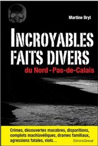 Martine Bryl - Incroyables faits divers du Nord-Pas-de-Calais.