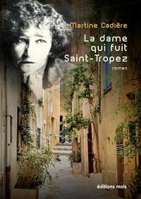 Martine Cadière - La dame qui fuit Saint-Tropez.