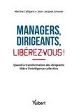 Martine Calligaro et Jean-Jacques Gressier - Managers, dirigeants, libérez-vous ! - Quand la transformation des dirigeants libère l'intelligence collective.
